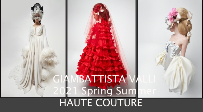 【Haute couture SS21】Giambattista Valli 20 Collection